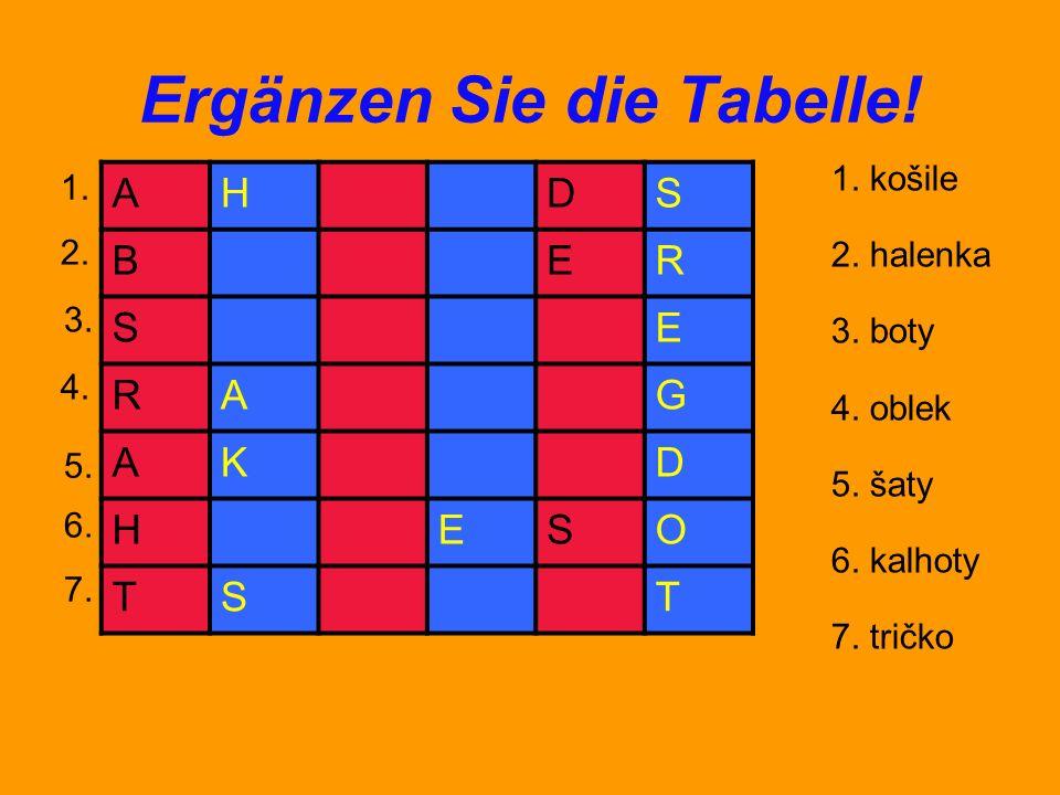 AHDS BER SE RAG AKD HESO TST Ergänzen Sie die Tabelle! 1. košile 2. halenka 3. boty 4. oblek 5. šaty 6. kalhoty 7. tričko 1. 2. 3. 4. 5. 6. 7.