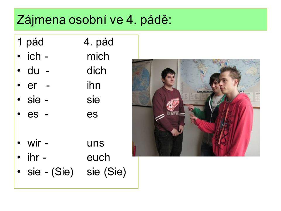 Zájmena osobní ve 4. pádě: 1 pád ich - du - er - sie - es - wir - ihr - sie - (Sie) 4.