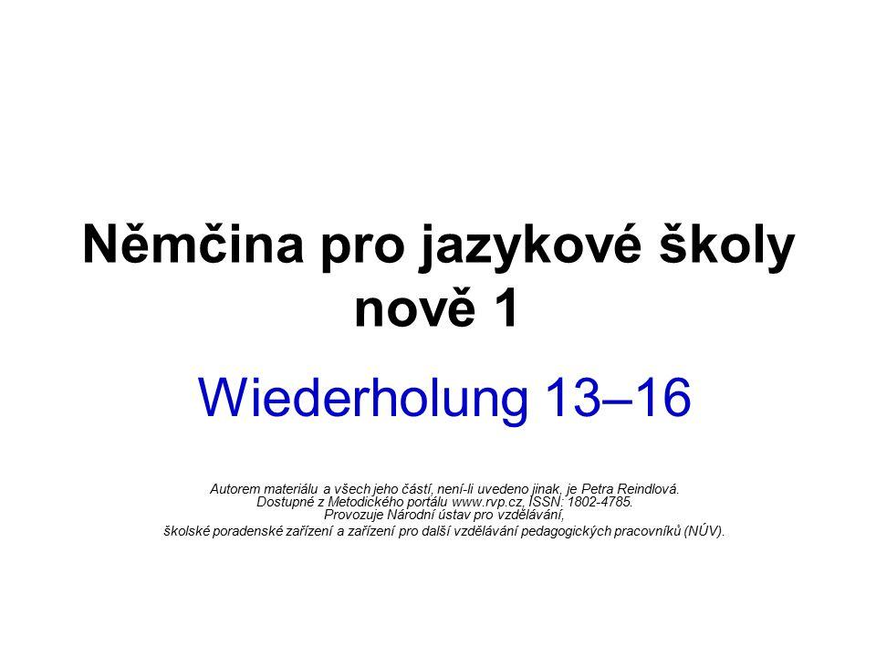Němčina pro jazykové školy nově 1 Wiederholung 13–16 Autorem materiálu a všech jeho částí, není-li uvedeno jinak, je Petra Reindlová. Dostupné z Metod