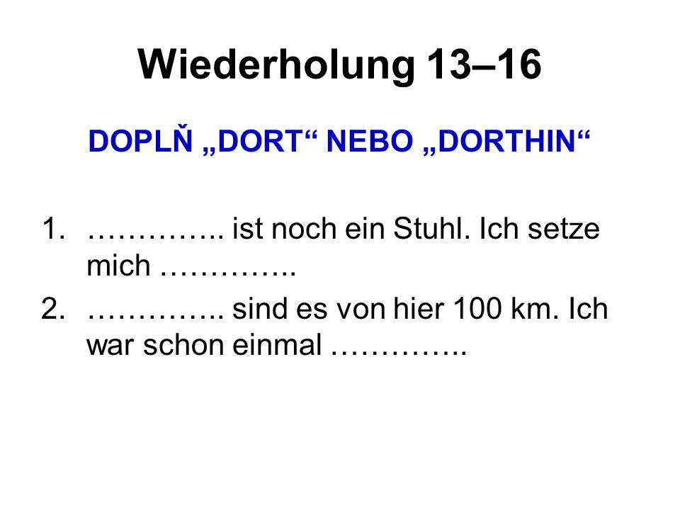 "Wiederholung 13–16 DOPLŇ ""DORT NEBO ""DORTHIN 1.………….."