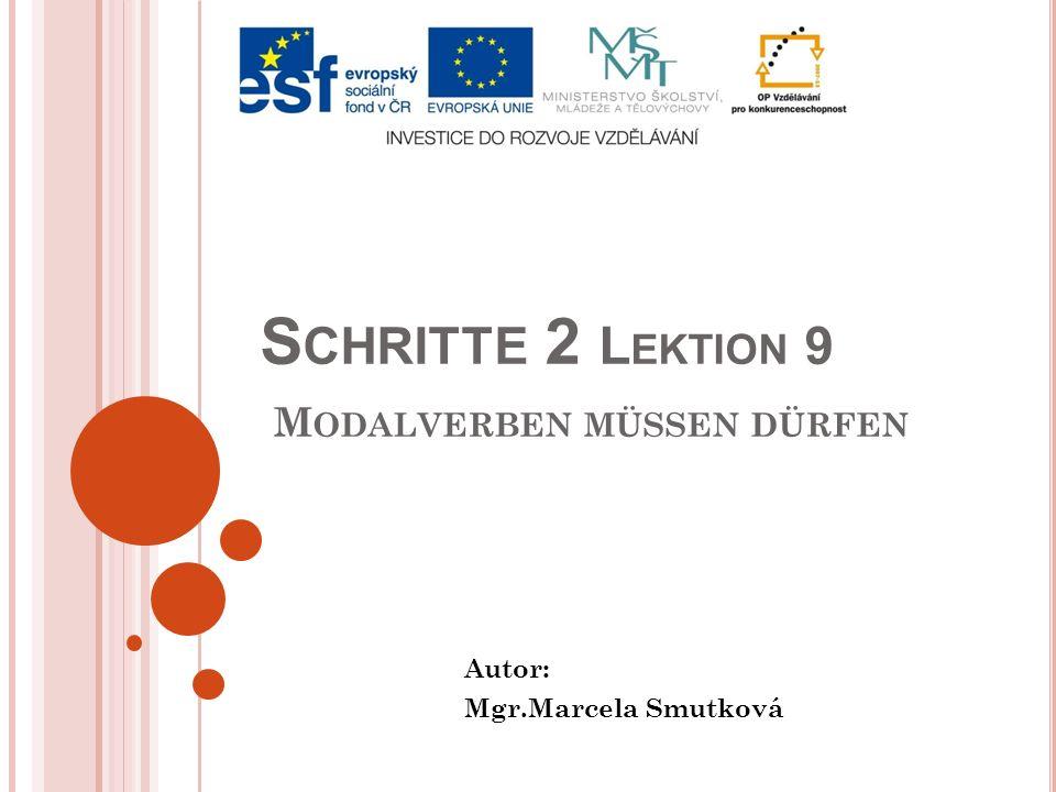 S CHRITTE 2 L EKTION 9 M ODALVERBEN MÜSSEN DÜRFEN Autor: Mgr.Marcela Smutková