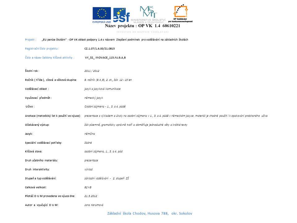 """Projekt : """"EU peníze školám - OP VK oblast podpory 1.4 s názvem Zlepšení podmínek pro vzdělávání na základních školách Registrační číslo projektu : CZ.1.07/1.4.00/21.0815 Číslo a název šablony klíčové aktivity : VY_32_ INOVACE_115.NJ.9.A,B Školní rok : 2011 / 2012 Ročník ( třída ), cílová a věková skupina:9."""