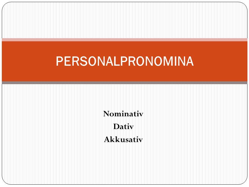 Nominativ Dativ Akkusativ PERSONALPRONOMINA