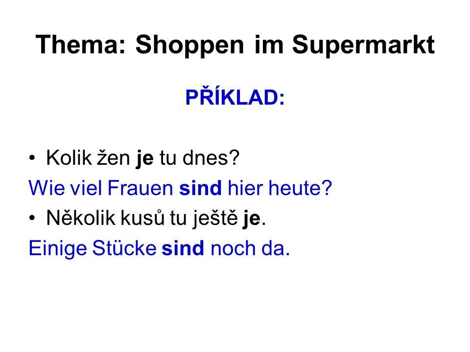 Thema: Shoppen im Supermarkt PŘÍKLAD: Kolik žen je tu dnes.