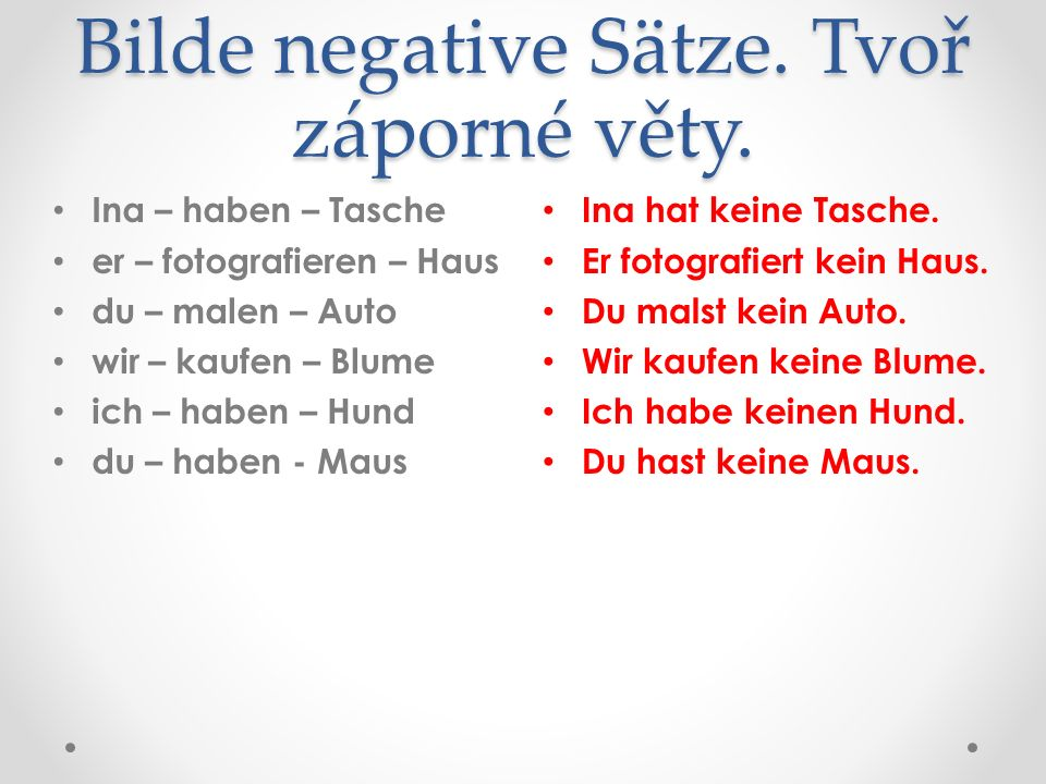 Bilde negative Sätze. Tvoř záporné věty. Ina hat keine Tasche.