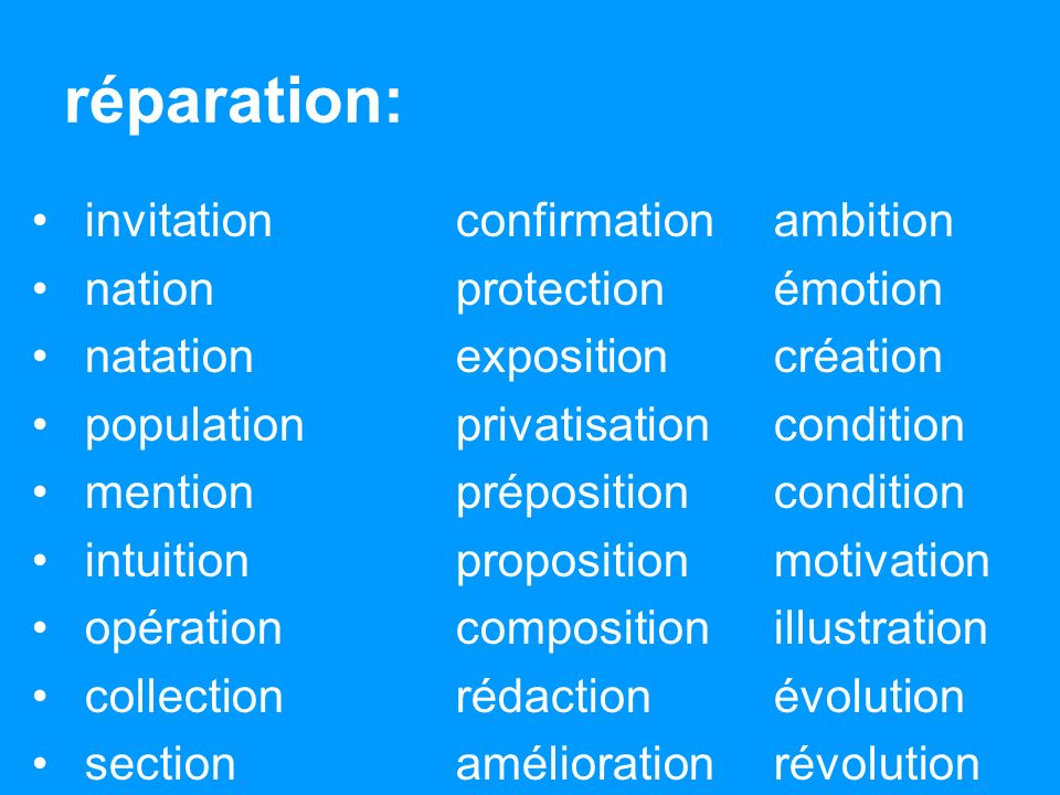 réparation: invitationconfirmationambition nationprotectionémotion natationexpositioncréation populationprivatisationcondition mentionprépositioncondition intuitionproposition motivation opérationcompositionillustration collectionrédactionévolution sectionaméliorationrévolution