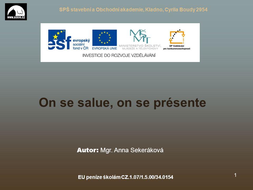 SPŠ stavební a Obchodní akademie, Kladno, Cyrila Boudy 2954 EU peníze školám CZ.1.07/1.5.00/34.0154 1 On se salue, on se présente Autor: Mgr.