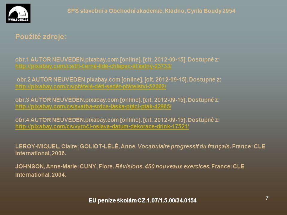 SPŠ stavební a Obchodní akademie, Kladno, Cyrila Boudy 2954 EU peníze školám CZ.1.07/1.5.00/34.0154 7 Použité zdroje: obr.1 AUTOR NEUVEDEN.pixabay.com [online].