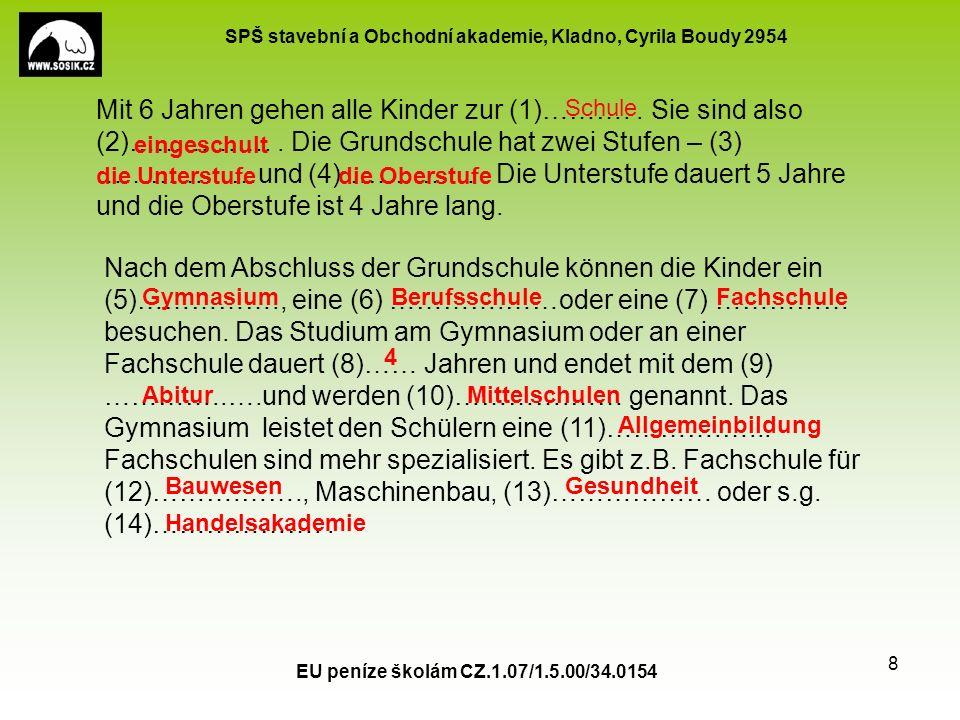 SPŠ stavební a Obchodní akademie, Kladno, Cyrila Boudy 2954 EU peníze školám CZ.1.07/1.5.00/34.0154 9 Nach dem Abitur können die Jugendlichen das Studium fortsetzen.