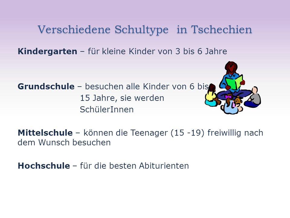 Verschiedene Schultype in Tschechien Kindergarten – für kleine Kinder von 3 bis 6 Jahre Grundschule – besuchen alle Kinder von 6 bis 15 Jahre, sie wer