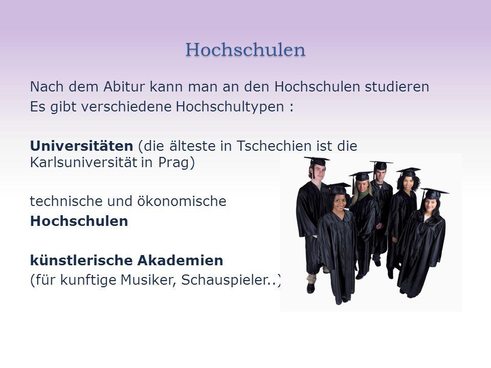 Hochschulen Nach dem Abitur kann man an den Hochschulen studieren Es gibt verschiedene Hochschultypen : Universitäten (die älteste in Tschechien ist d
