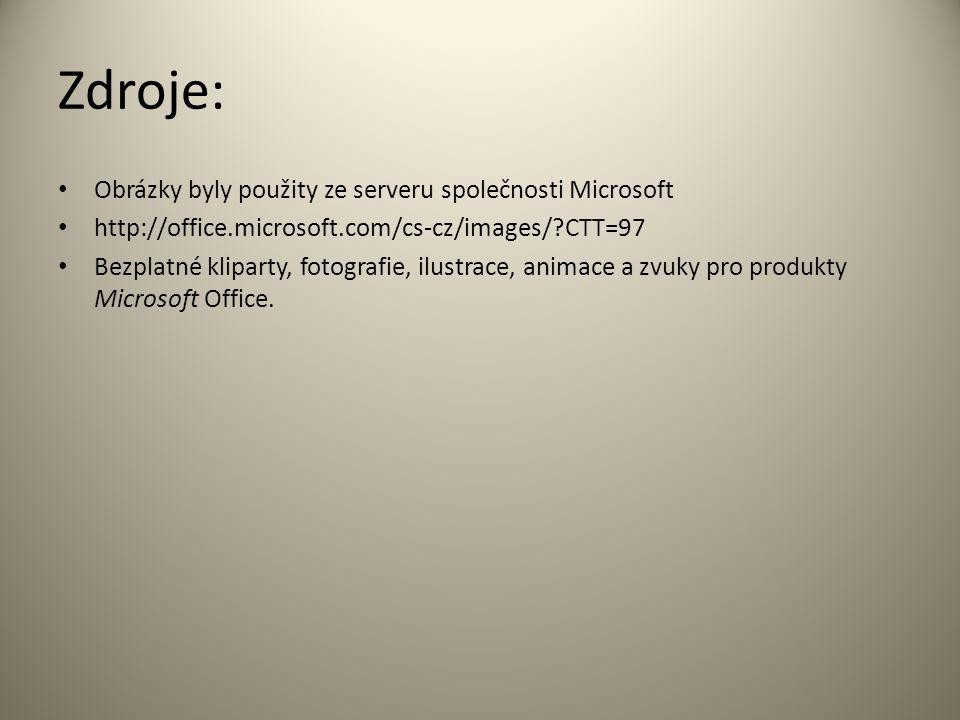 Zdroje: Obrázky byly použity ze serveru společnosti Microsoft http://office.microsoft.com/cs-cz/images/ CTT=97 Bezplatné kliparty, fotografie, ilustrace, animace a zvuky pro produkty Microsoft Office.