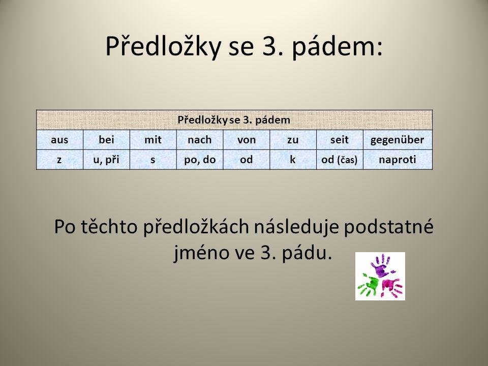 Předložky se 3. pádem: Po těchto předložkách následuje podstatné jméno ve 3.