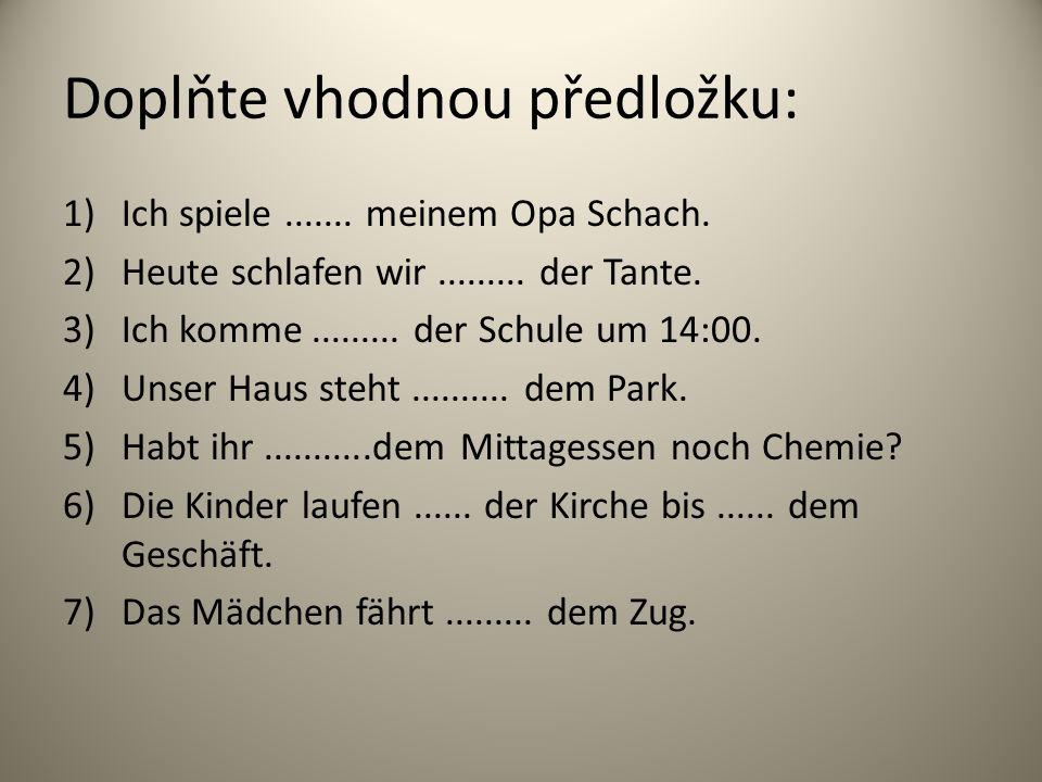 Doplňte vhodnou předložku: 1)Ich spiele....... meinem Opa Schach.