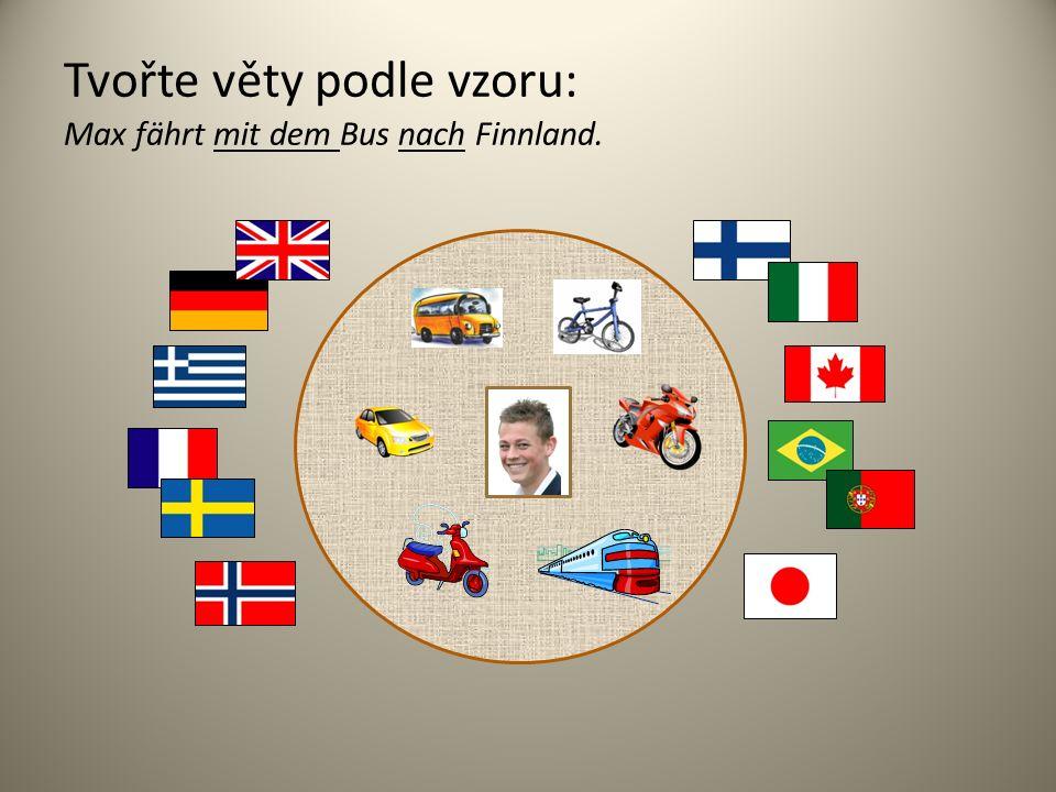 Tvořte věty podle vzoru: Max fährt mit dem Bus nach Finnland.
