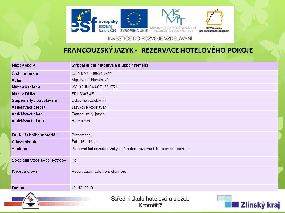FRANCOUZSKÝ JAZYK - REZERVACE HOTELOVÉHO POKOJE Název školyStřední škola hotelová a služeb Kroměříž Číslo projektuCZ.1.07/1.5.00/34.0911 Autor Mgr.