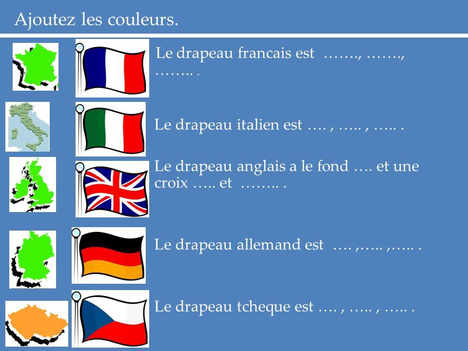 Ajoutez les couleurs. Le drapeau francais est ……., ……., ……...