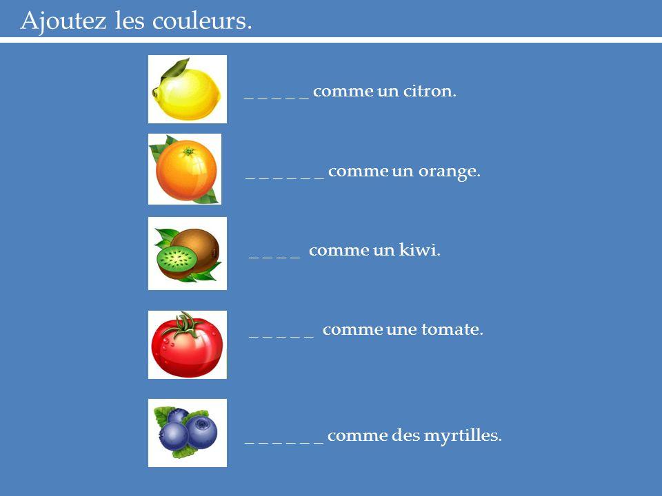 Ajoutez les couleurs. _ _ _ _ _ comme un citron. _ _ _ _ _ _ comme un orange.