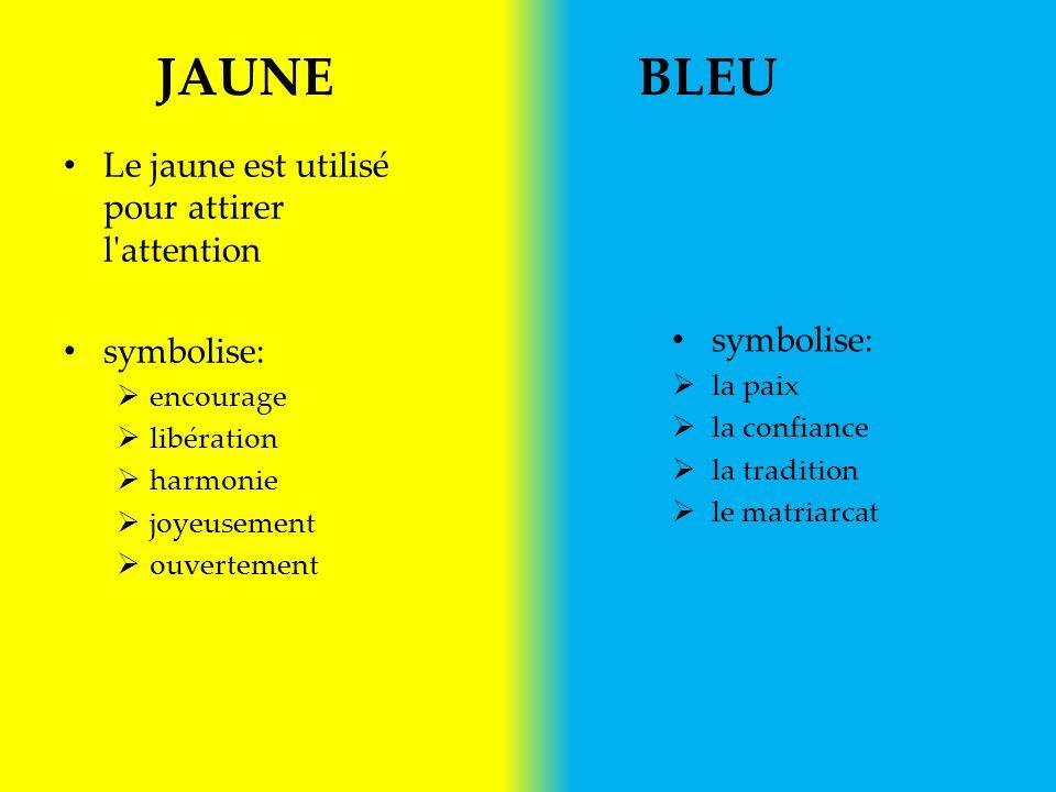 JAUNE BLEU Le jaune est utilisé pour attirer l attention symbolise:  encourage  libération  harmonie  joyeusement  ouvertement symbolise:  la paix  la confiance  la tradition  le matriarcat