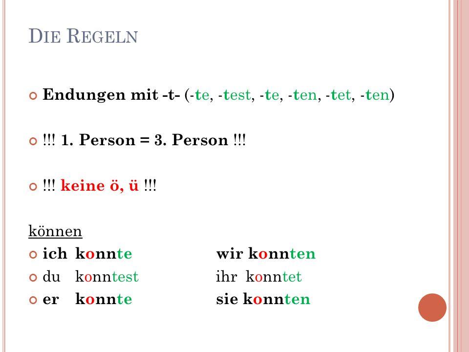 D IE R EGELN Endungen mit -t- (- t e, - t est, - t e, - t en, - t et, - t en) !!.
