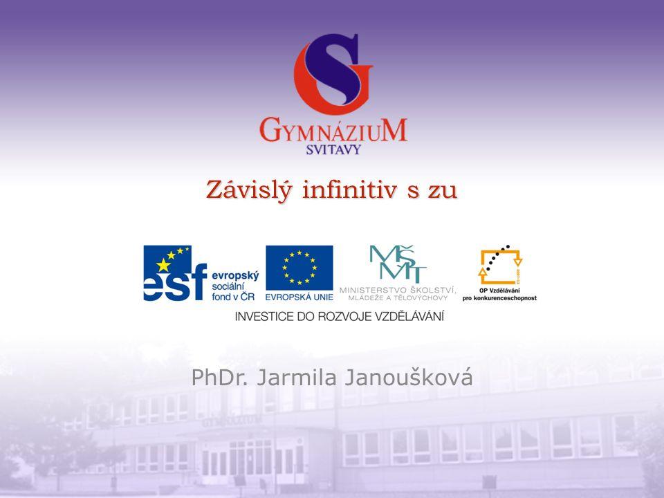 Závislý infinitiv s zu PhDr. Jarmila Janoušková