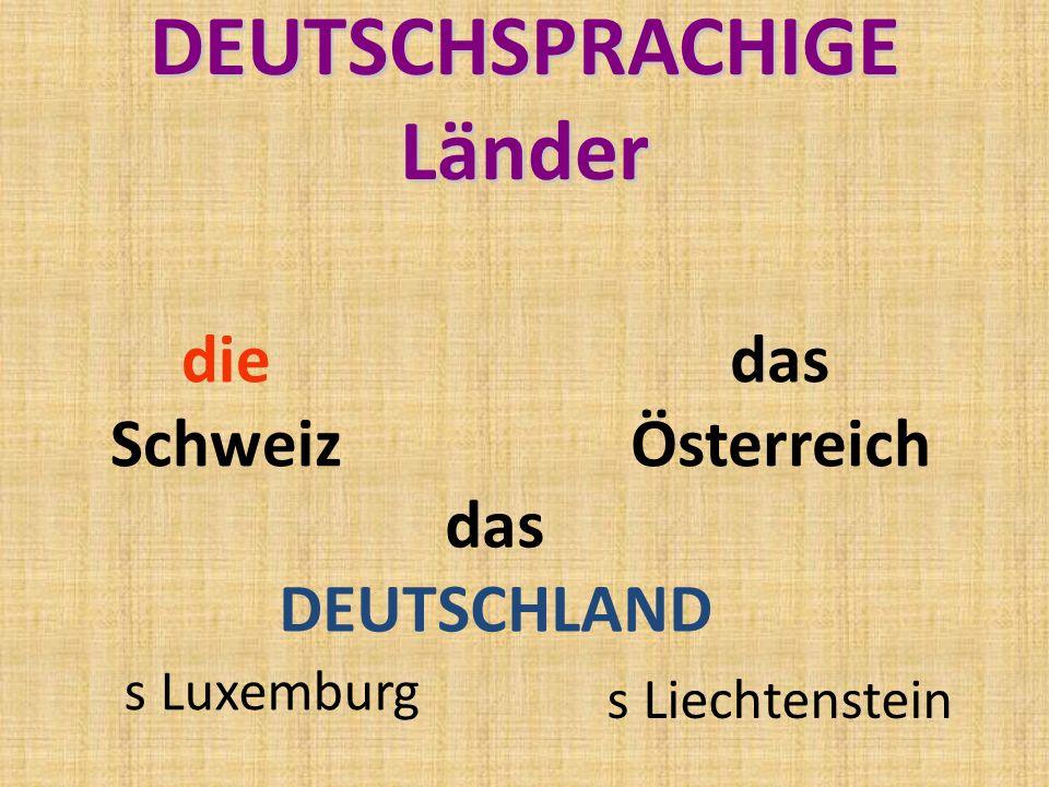 DEUTSCHSPRACHIGE Länder das DEUTSCHLAND die Schweiz das Österreich s Liechtenstein s Luxemburg