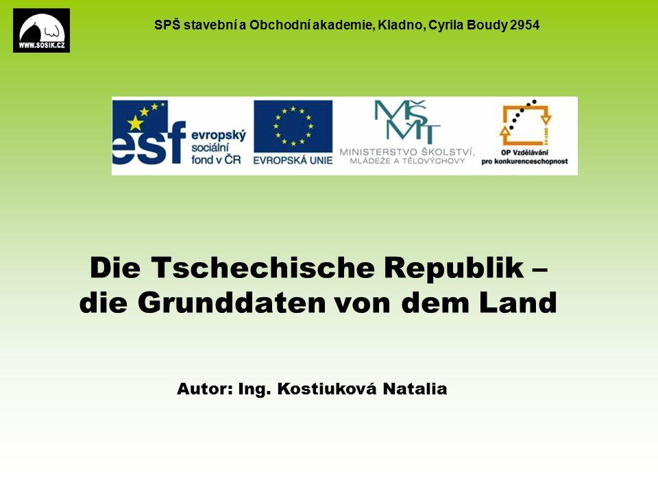 SPŠ stavební a Obchodní akademie, Kladno, Cyrila Boudy 2954 Die Tschechische Republik – die Grunddaten von dem Land Autor: Ing.