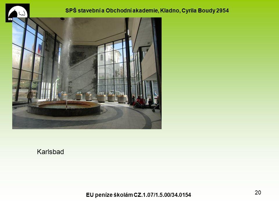 SPŠ stavební a Obchodní akademie, Kladno, Cyrila Boudy 2954 EU peníze školám CZ.1.07/1.5.00/34.0154 20 Karlsbad