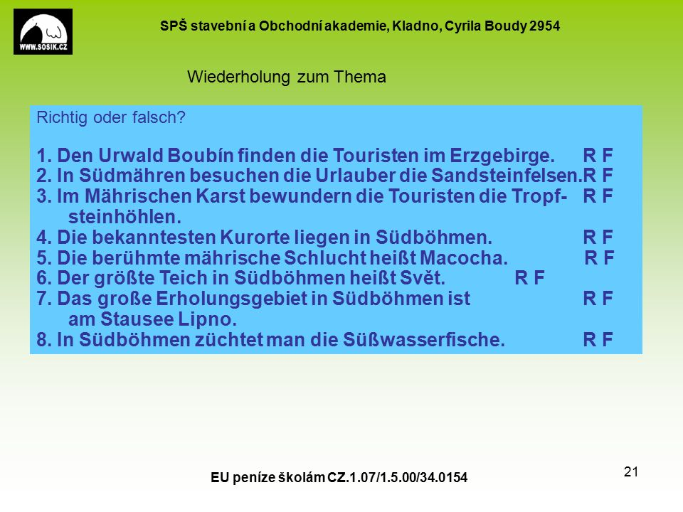 SPŠ stavební a Obchodní akademie, Kladno, Cyrila Boudy 2954 EU peníze školám CZ.1.07/1.5.00/34.0154 21 Wiederholung zum Thema Richtig oder falsch.