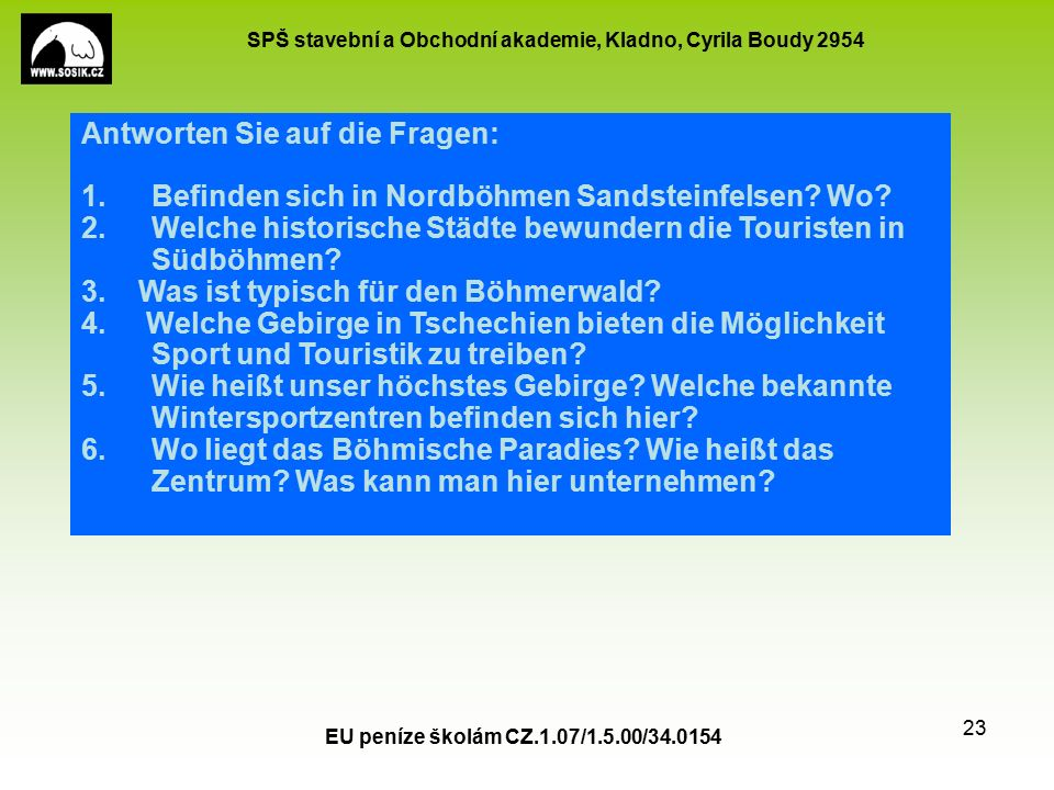 SPŠ stavební a Obchodní akademie, Kladno, Cyrila Boudy 2954 EU peníze školám CZ.1.07/1.5.00/34.0154 23 Antworten Sie auf die Fragen: 1.Befinden sich in Nordböhmen Sandsteinfelsen.