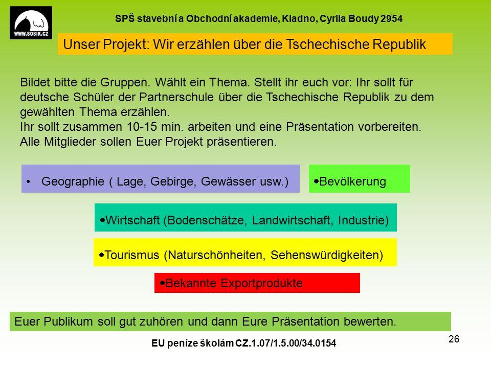 SPŠ stavební a Obchodní akademie, Kladno, Cyrila Boudy 2954 EU peníze školám CZ.1.07/1.5.00/34.0154 26 Bildet bitte die Gruppen.
