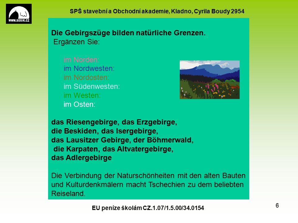 SPŠ stavební a Obchodní akademie, Kladno, Cyrila Boudy 2954 EU peníze školám CZ.1.07/1.5.00/34.0154 6 Die Gebirgszüge bilden natürliche Grenzen.