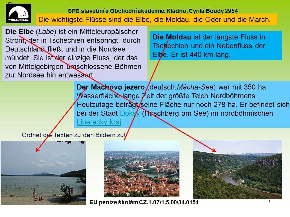 SPŠ stavební a Obchodní akademie, Kladno, Cyrila Boudy 2954 EU peníze školám CZ.1.07/1.5.00/34.0154 7 Die wichtigste Flüsse sind die Elbe, die Moldau, die Oder und die March.