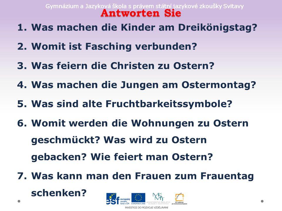 Gymnázium a Jazyková škola s právem státní jazykové zkoušky Svitavy Antworten Sie 1.Was machen die Kinder am Dreikönigstag.