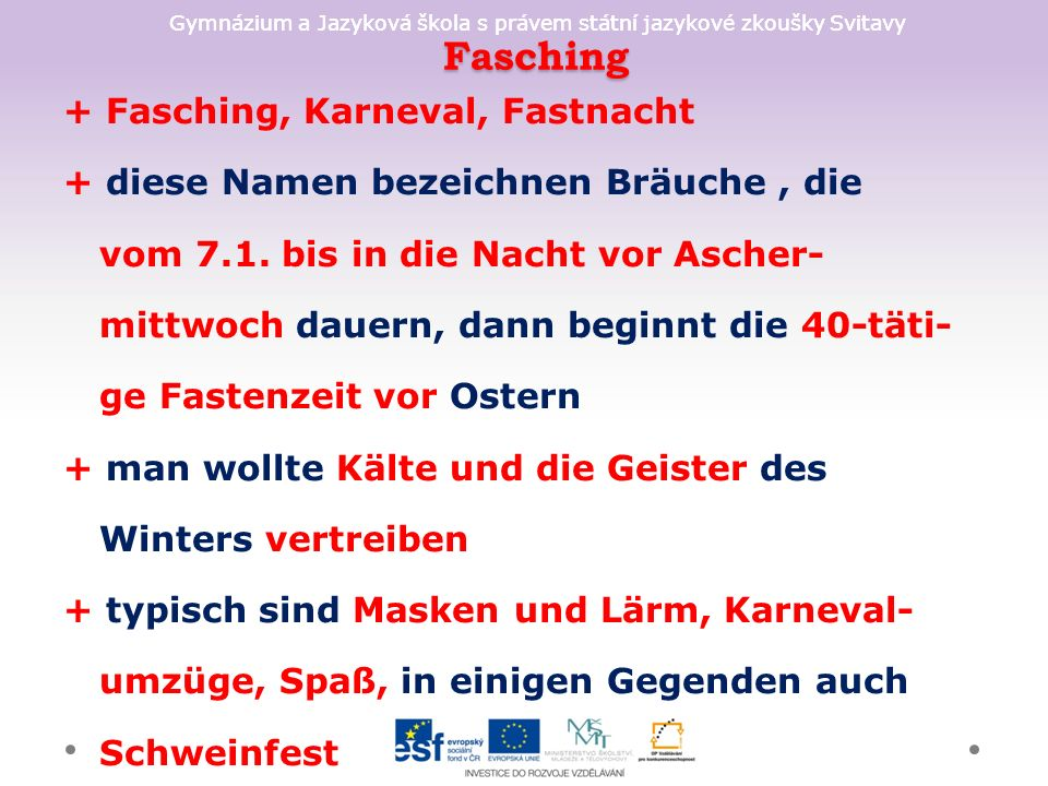 Gymnázium a Jazyková škola s právem státní jazykové zkoušky Svitavy Fasching + Fasching, Karneval, Fastnacht + diese Namen bezeichnen Bräuche, die vom 7.1.