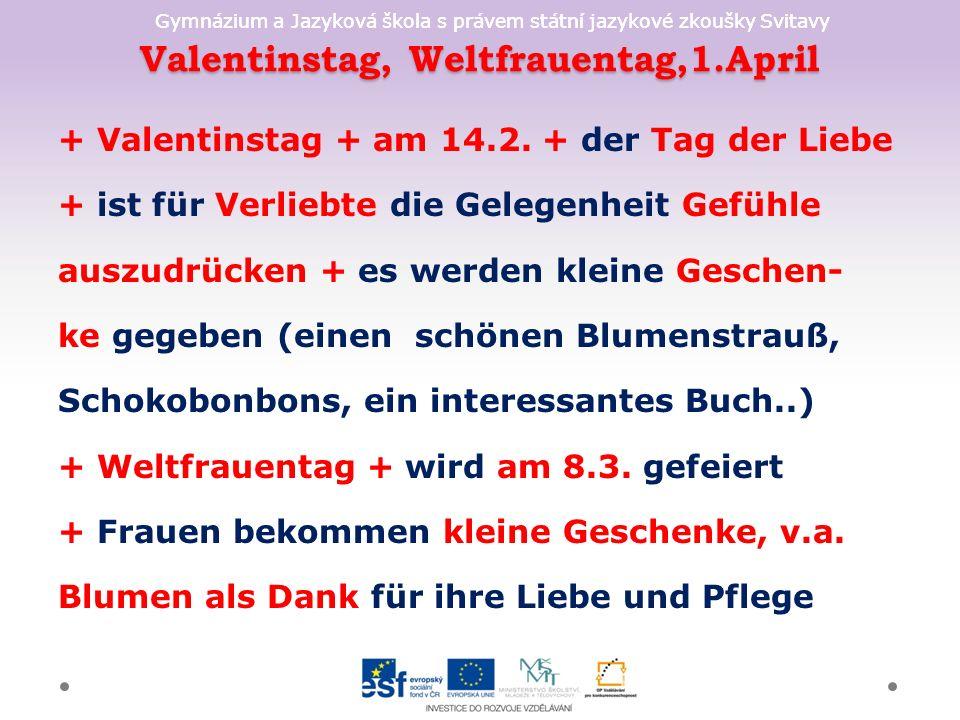 Gymnázium a Jazyková škola s právem státní jazykové zkoušky Svitavy Valentinstag, Weltfrauentag,1.April + Valentinstag + am 14.2.