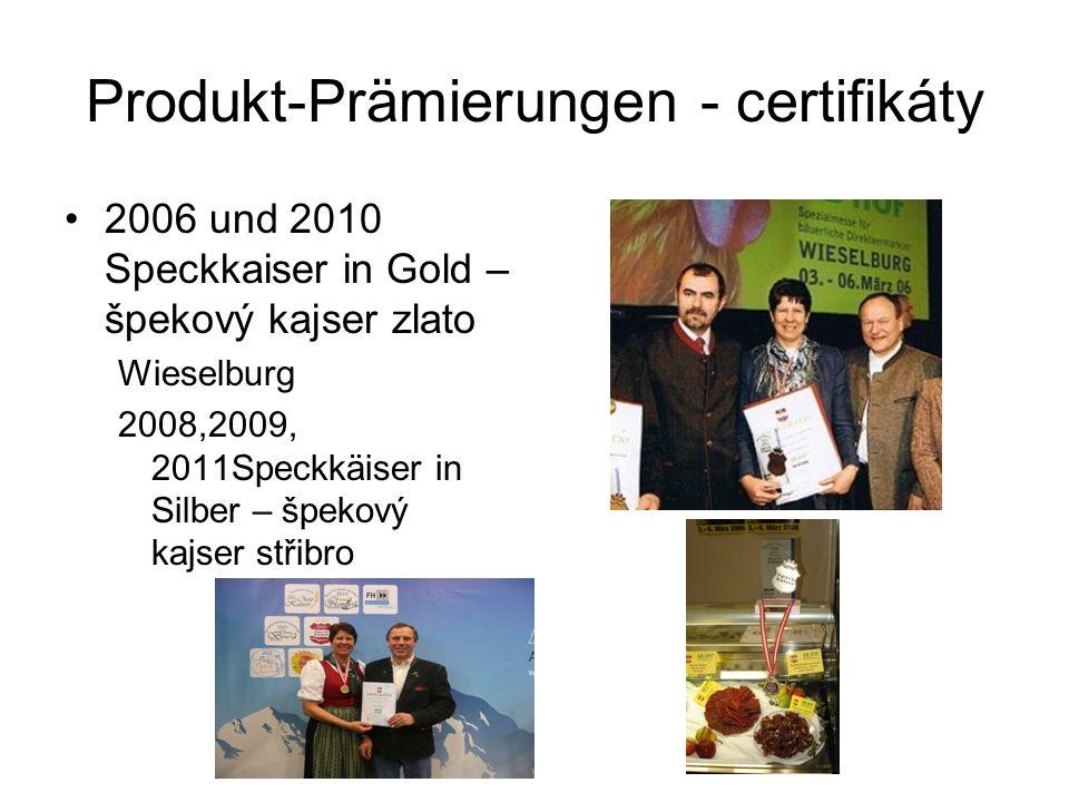 Produkt-Prämierungen - certifikáty 2006 und 2010 Speckkaiser in Gold – špekový kajser zlato Wieselburg 2008,2009, 2011Speckkäiser in Silber – špekový kajser střibro
