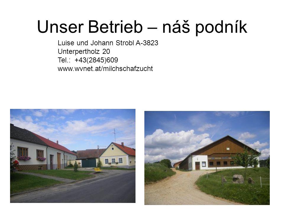 Unser Betrieb – náš podník Luise und Johann Strobl A-3823 Unterpertholz 20 Tel.: +43(2845)609 www.wvnet.at/milchschafzucht