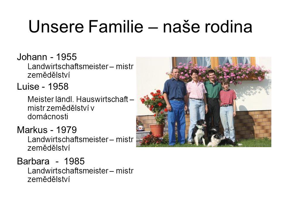 Unsere Familie – naše rodina Johann - 1955 Landwirtschaftsmeister – mistr zemědělství Luise - 1958 Meister ländl.