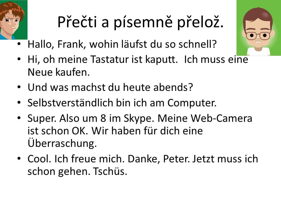 Přečti a písemně přelož. Hallo, Frank, wohin läufst du so schnell.
