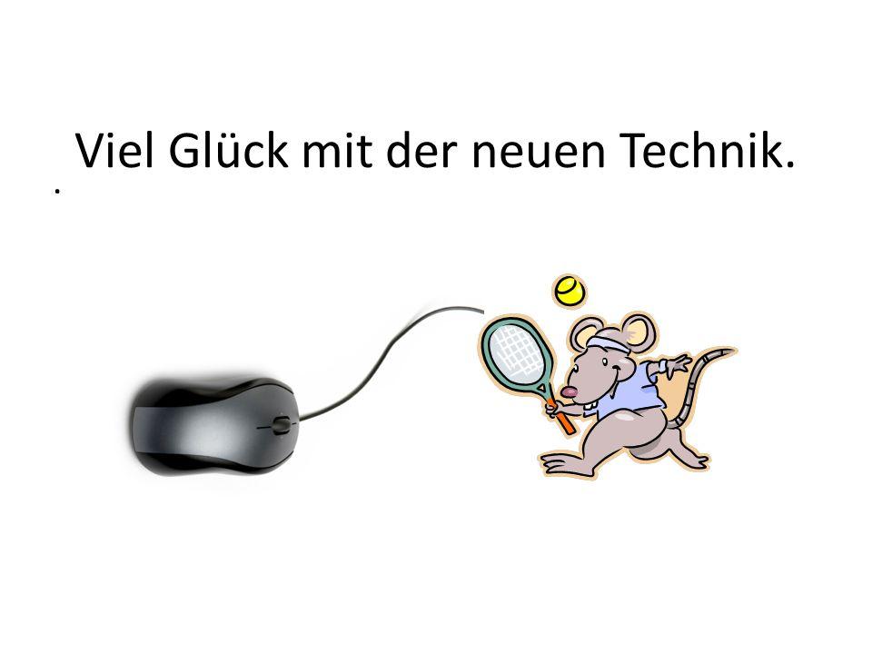 Viel Glück mit der neuen Technik..