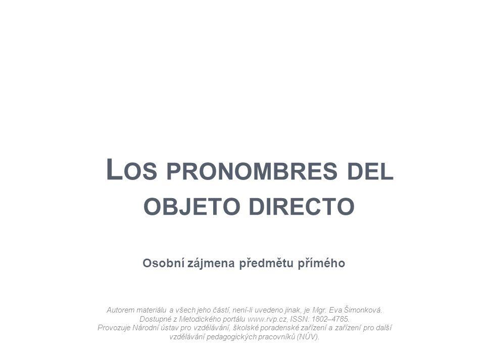 L OS PRONOMBRES DEL OBJETO DIRECTO Osobní zájmena předmětu přímého Autorem materiálu a všech jeho částí, není-li uvedeno jinak, je Mgr. Eva Šimonková.
