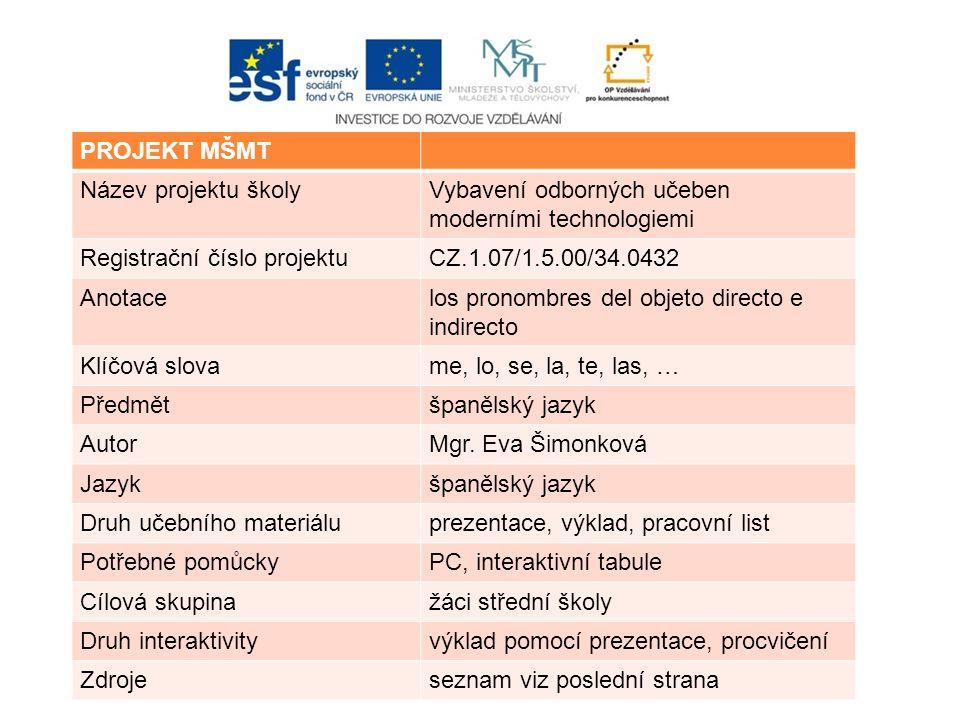 PROJEKT MŠMT Název projektu školyVybavení odborných učeben moderními technologiemi Registrační číslo projektuCZ.1.07/1.5.00/34.0432 Anotacelos pronomb