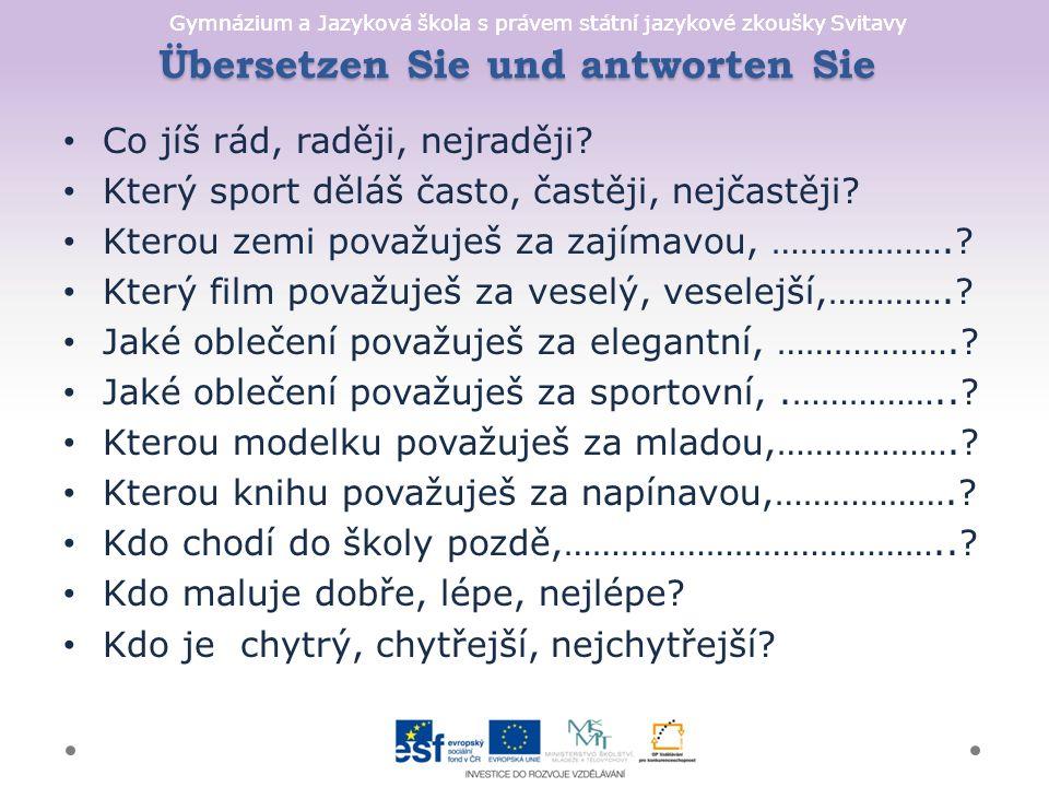 Gymnázium a Jazyková škola s právem státní jazykové zkoušky Svitavy Übersetzen Sie und antworten Sie Co jíš rád, raději, nejraději.