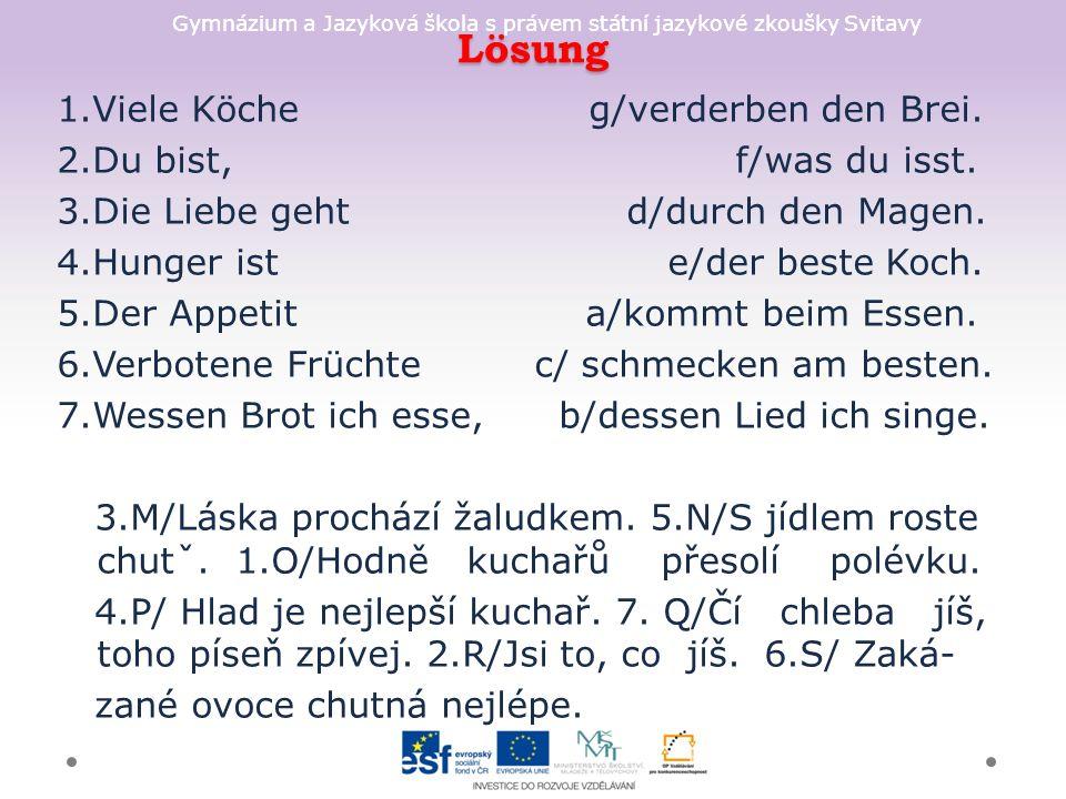 Gymnázium a Jazyková škola s právem státní jazykové zkoušky Svitavy Lösung 1.Viele Köche g/verderben den Brei.