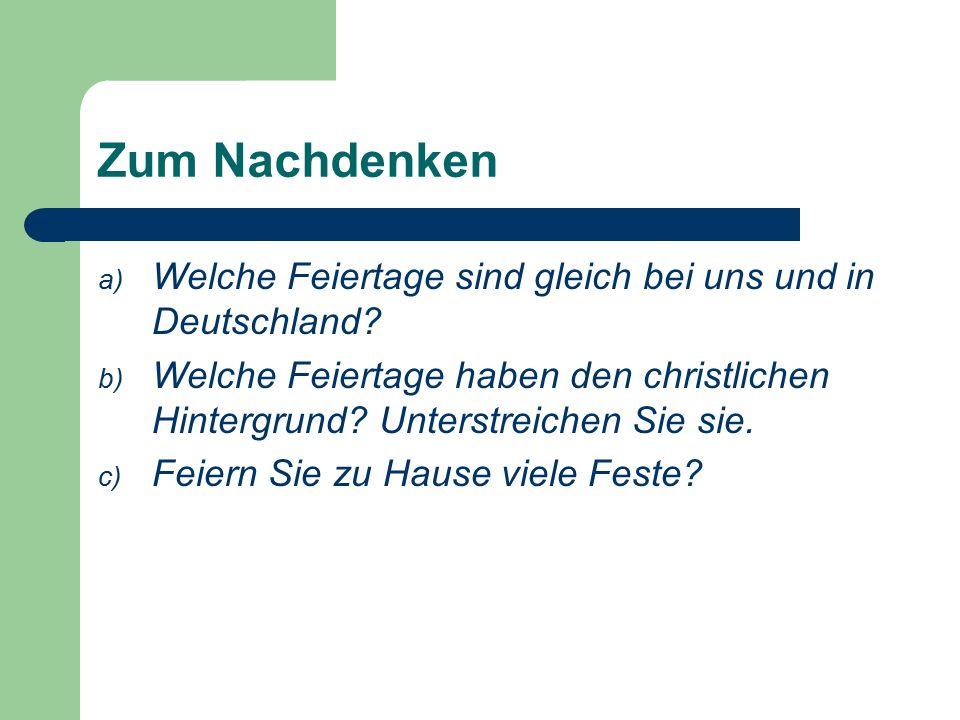 Zum Nachdenken a) Welche Feiertage sind gleich bei uns und in Deutschland.