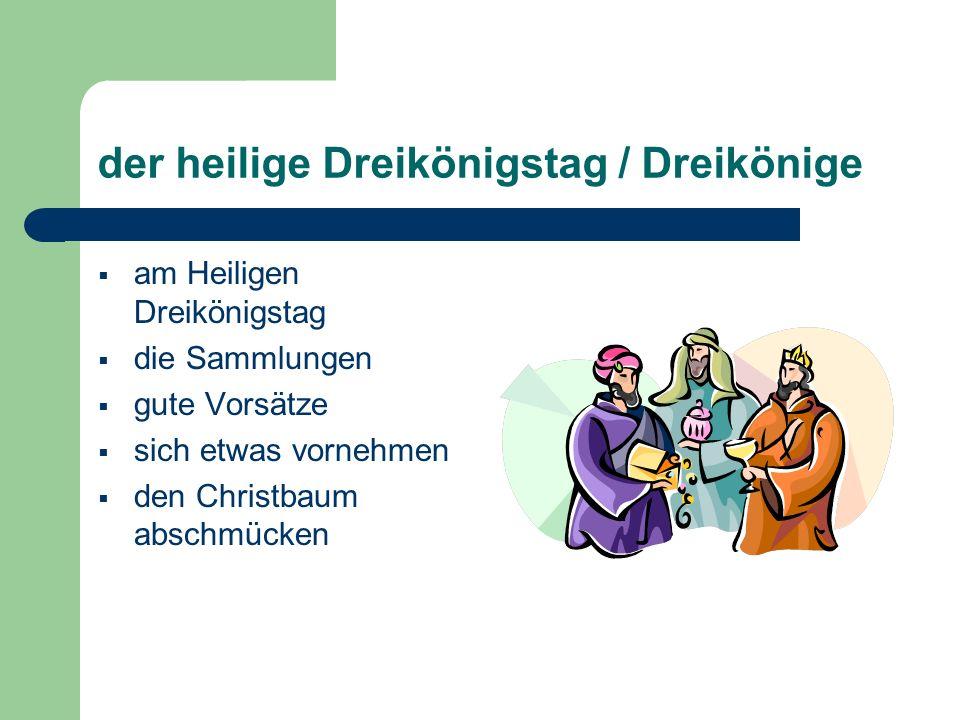 der heilige Dreikönigstag / Dreikönige  am Heiligen Dreikönigstag  die Sammlungen  gute Vorsätze  sich etwas vornehmen  den Christbaum abschmücken