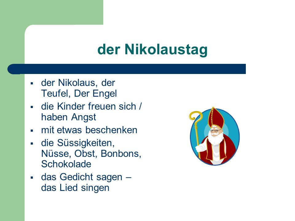 der Nikolaustag  der Nikolaus, der Teufel, Der Engel  die Kinder freuen sich / haben Angst  mit etwas beschenken  die Süssigkeiten, Nüsse, Obst, Bonbons, Schokolade  das Gedicht sagen – das Lied singen