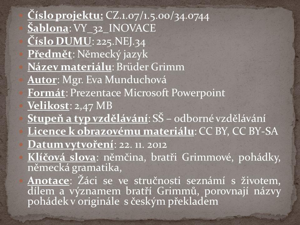 Číslo projektu: CZ.1.07/1.5.00/34.0744 Šablona: VY_32_INOVACE Číslo DUMU: 225.NEJ.34 Předmět: Německý jazyk Název materiálu: Brüder Grimm Autor: Mgr.