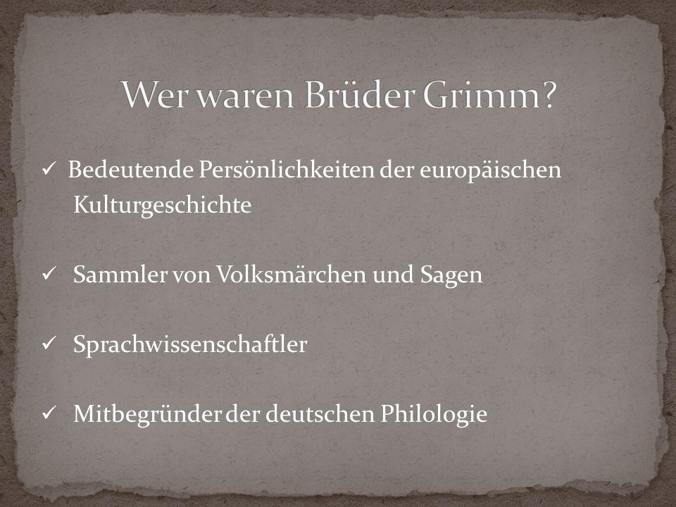 Bedeutende Persönlichkeiten der europäischen Kulturgeschichte Sammler von Volksmärchen und Sagen Sprachwissenschaftler Mitbegründer der deutschen Philologie